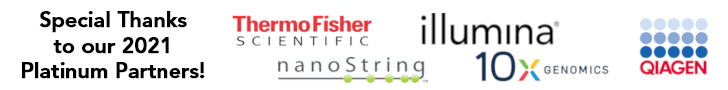 Special thanks to our 2021 Platinum Partners: Illumina, Thermo Fisher, NanoString, 10X Genomics, and Qiagen